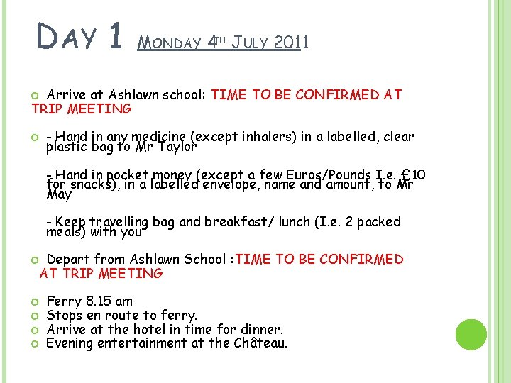 DAY 1 MONDAY 4 TH JULY 2011 Arrive at Ashlawn school: TIME TO BE