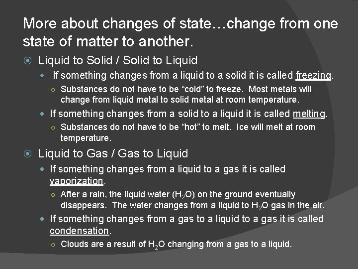 More about changes of state…change from one state of matter to another. Liquid to
