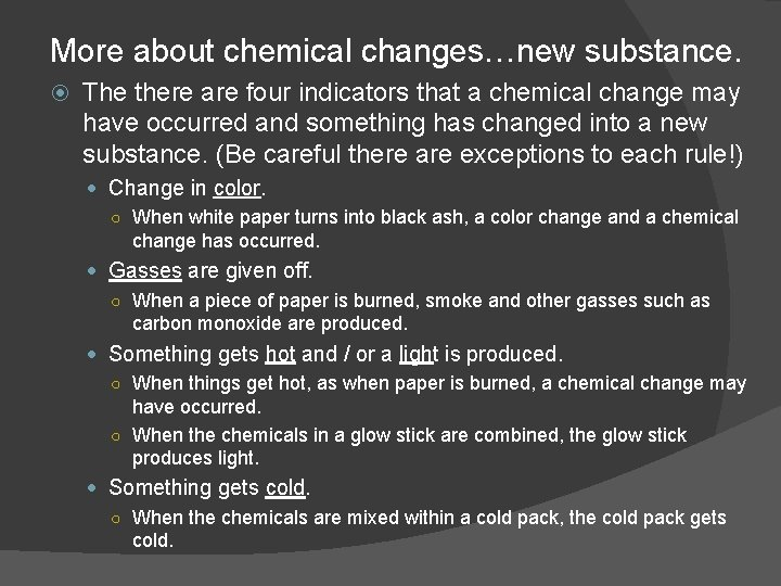 More about chemical changes…new substance. The there are four indicators that a chemical change