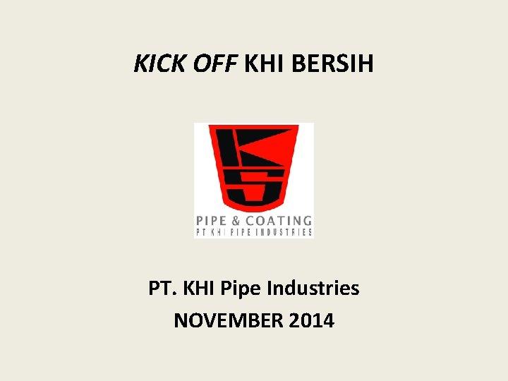 KICK OFF KHI BERSIH PT. KHI Pipe Industries NOVEMBER 2014