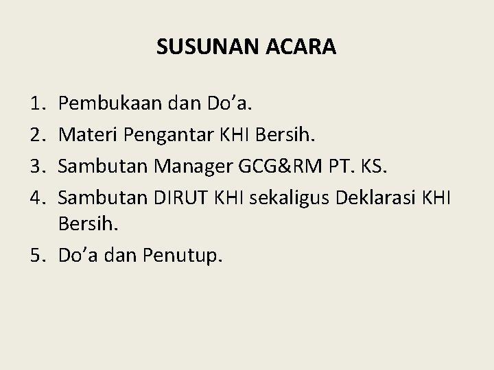 SUSUNAN ACARA 1. 2. 3. 4. Pembukaan dan Do'a. Materi Pengantar KHI Bersih. Sambutan