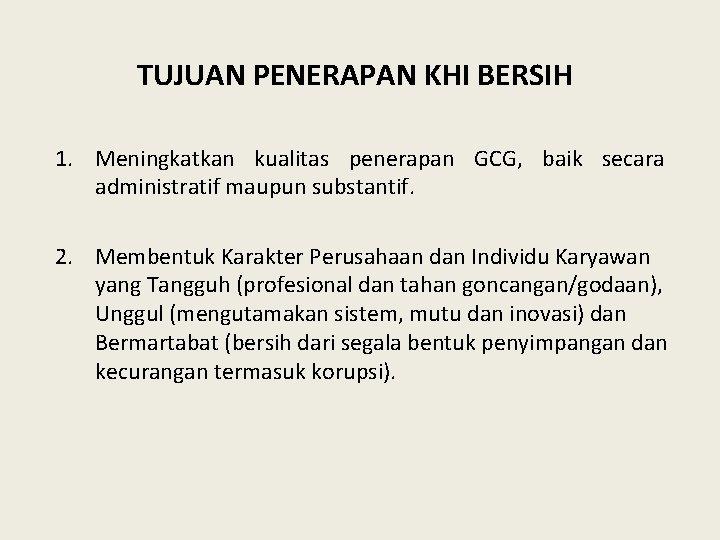 TUJUAN PENERAPAN KHI BERSIH 1. Meningkatkan kualitas penerapan GCG, baik secara administratif maupun substantif.
