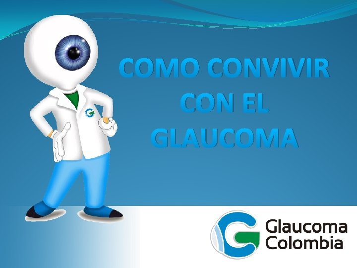 COMO CONVIVIR CON EL GLAUCOMA