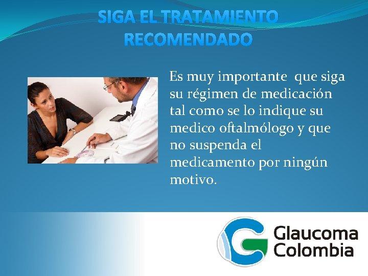 SIGA EL TRATAMIENTO RECOMENDADO Es muy importante que siga su régimen de medicación tal