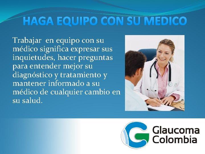 HAGA EQUIPO CON SU MEDICO Trabajar en equipo con su médico significa expresar sus