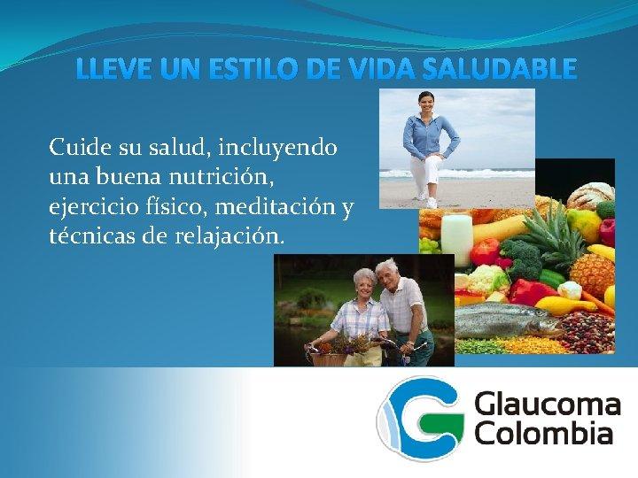 LLEVE UN ESTILO DE VIDA SALUDABLE Cuide su salud, incluyendo una buena nutrición, ejercicio
