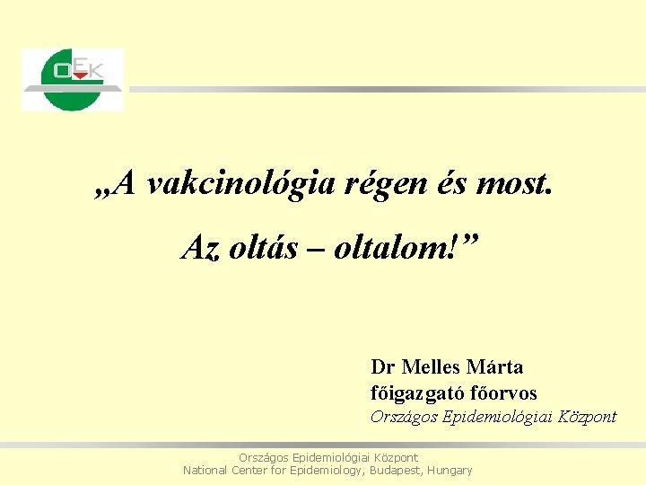 """""""A vakcinológia régen és most. Az oltás – oltalom!"""" Dr Melles Márta főigazgató főorvos"""