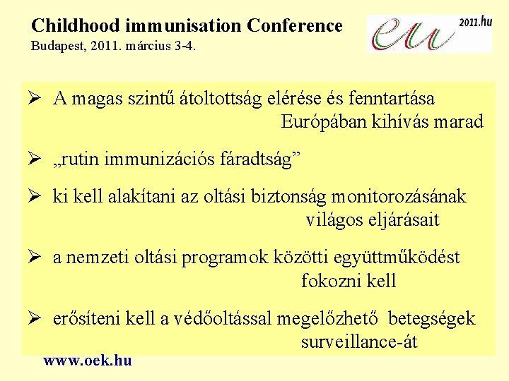 Childhood immunisation Conference Budapest, 2011. március 3 -4. A magas szintű átoltottság elérése és