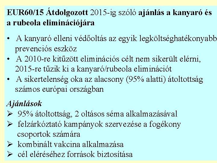 EUR 60/15 Átdolgozott 2015 -ig szóló ajánlás a kanyaró és a rubeola eliminációjára •
