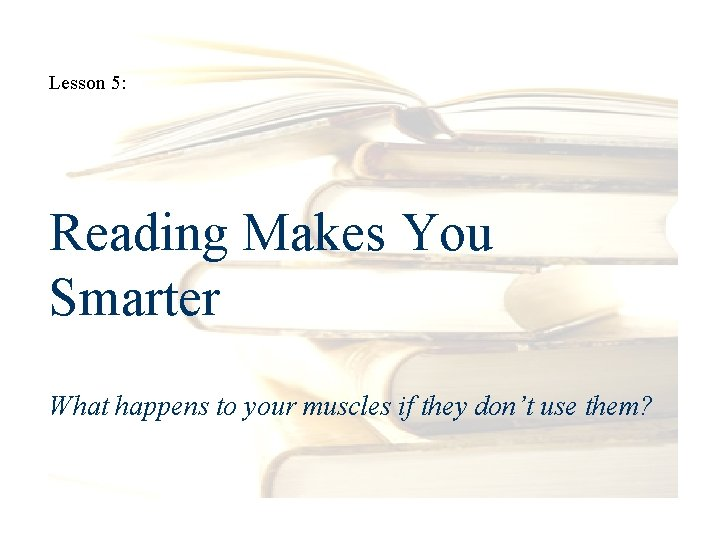 Lesson 5: Reading Makes You Smarter What happens to your muscles if they don't