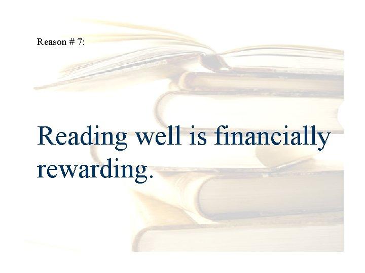 Reason # 7: Reading well is financially rewarding.