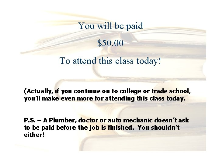 You will be paid $50. 00 To attend this class today! (Actually, if you