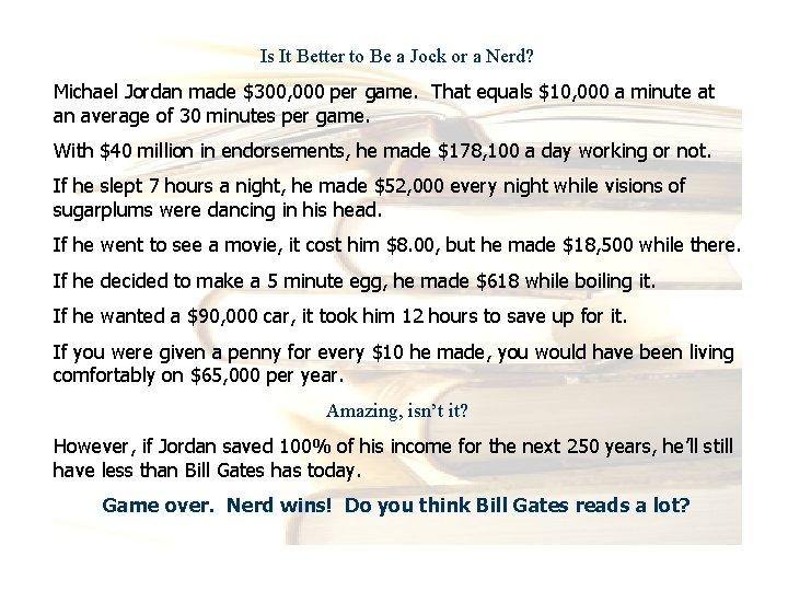 Is It Better to Be a Jock or a Nerd? Michael Jordan made $300,