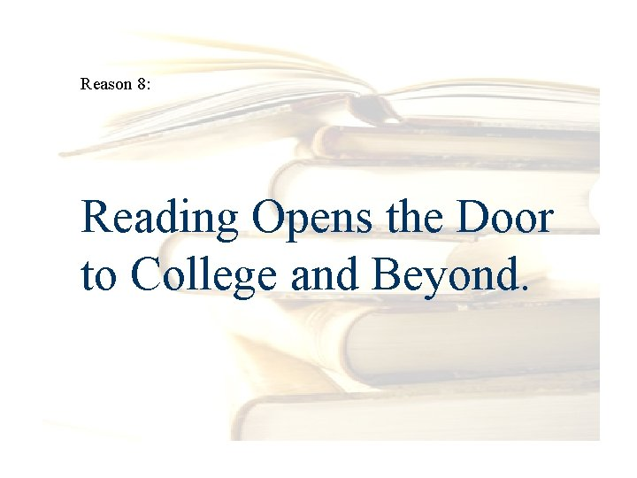Reason 8: Reading Opens the Door to College and Beyond.