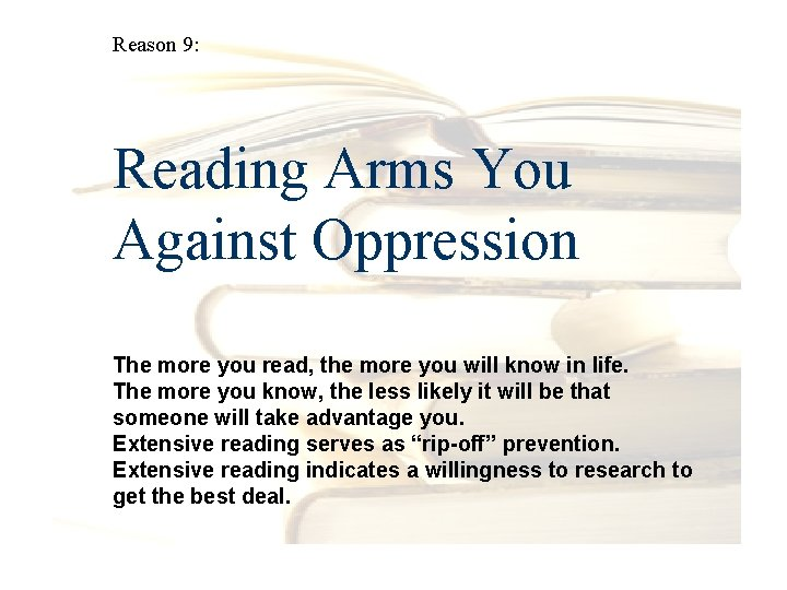Reason 9: Reading Arms You Against Oppression The more you read, the more you