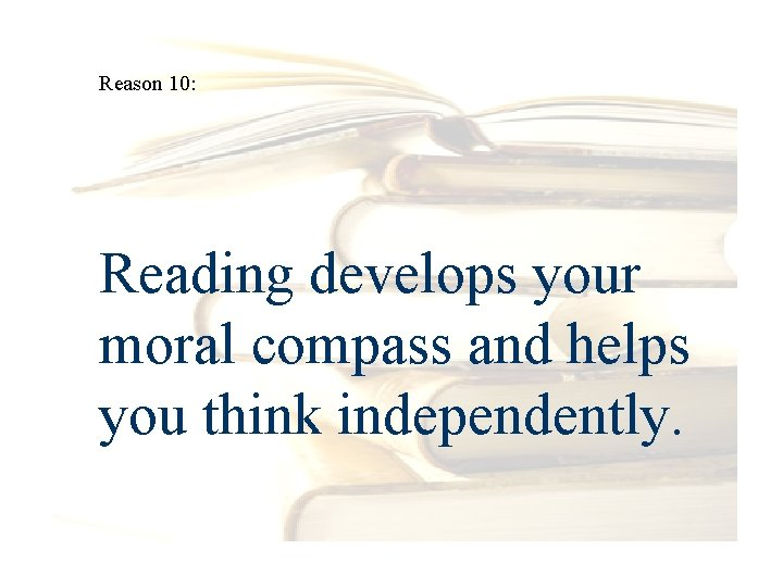 Reason 10: Reading develops your moral compass and helps you think independently.