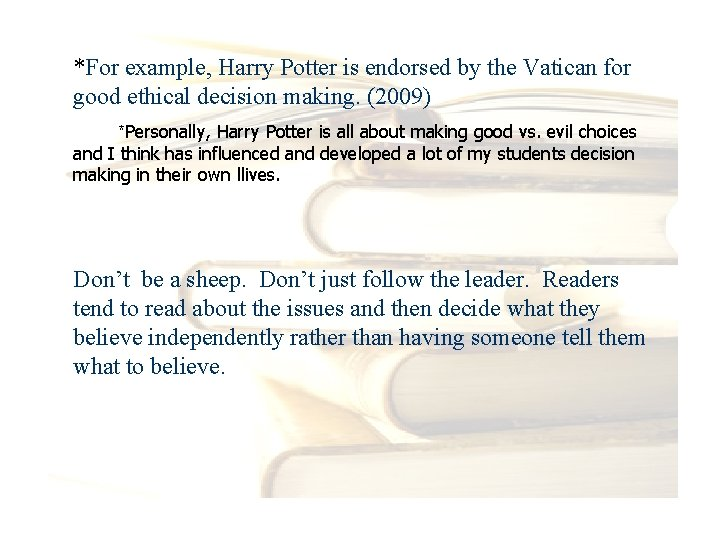 *For example, Harry Potter is endorsed by the Vatican for good ethical decision making.