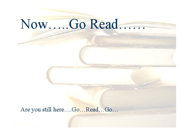 Now…. . Go Read…… Are you still here…. Go…Read…Go…