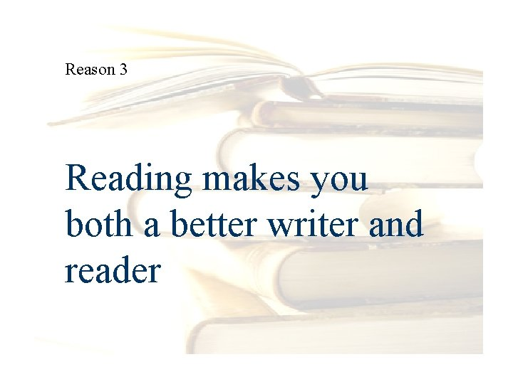 Reason 3 Reading makes you both a better writer and reader