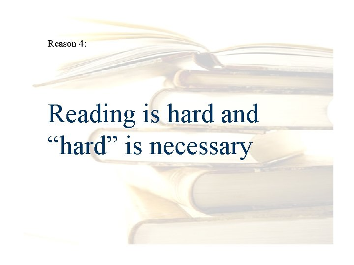 """Reason 4: Reading is hard and """"hard"""" is necessary"""