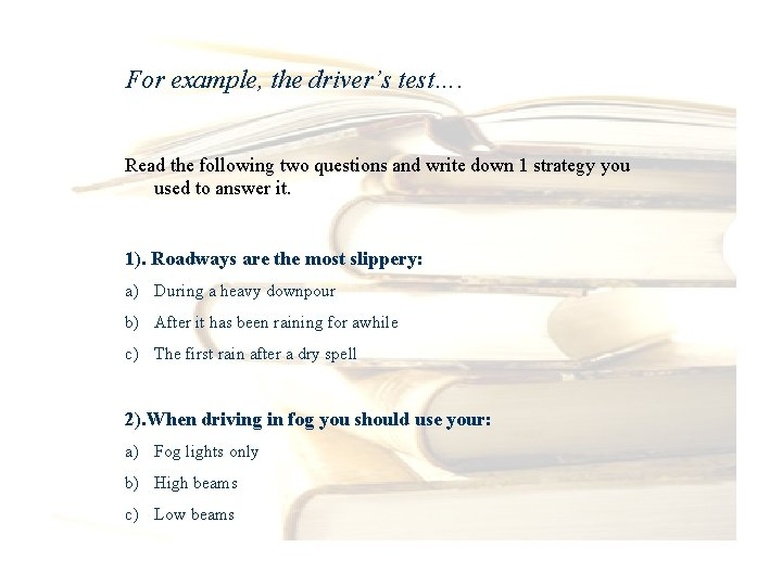 For example, the driver's test…. Read the following two questions and write down 1