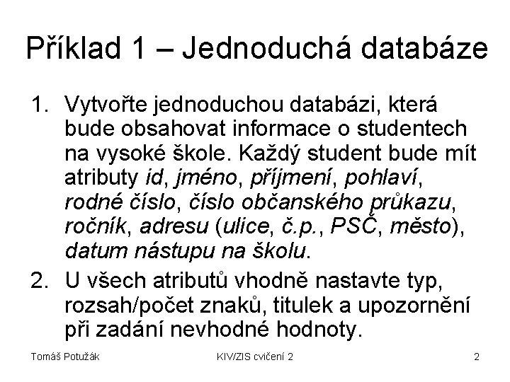 Příklad 1 – Jednoduchá databáze 1. Vytvořte jednoduchou databázi, která bude obsahovat informace o