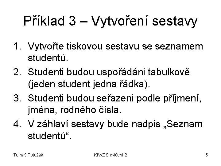 Příklad 3 – Vytvoření sestavy 1. Vytvořte tiskovou sestavu se seznamem studentů. 2. Studenti