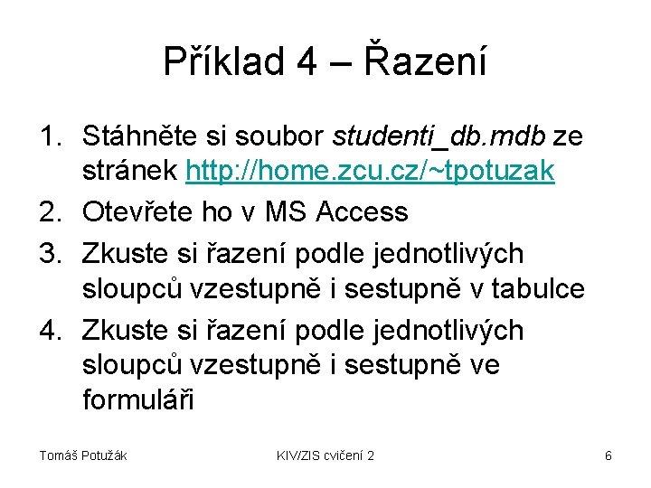 Příklad 4 – Řazení 1. Stáhněte si soubor studenti_db. mdb ze stránek http: //home.