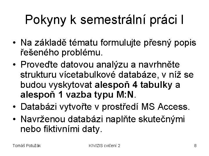 Pokyny k semestrální práci I • Na základě tématu formulujte přesný popis řešeného problému.