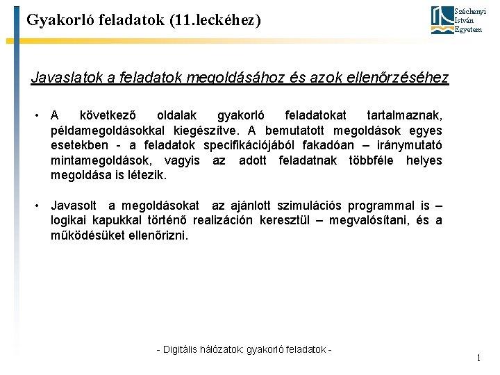Gyakorló feladatok (11. leckéhez) Széchenyi István Egyetem Javaslatok a feladatok megoldásához és azok ellenőrzéséhez