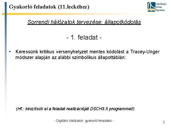 Gyakorló feladatok (11. leckéhez) Széchenyi István Egyetem Sorrendi hálózatok tervezése: állapotkódolás - 1. feladat