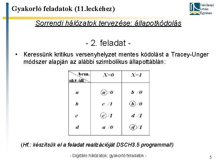 Gyakorló feladatok (11. leckéhez) Széchenyi István Egyetem Sorrendi hálózatok tervezése: állapotkódolás - 2. feladat