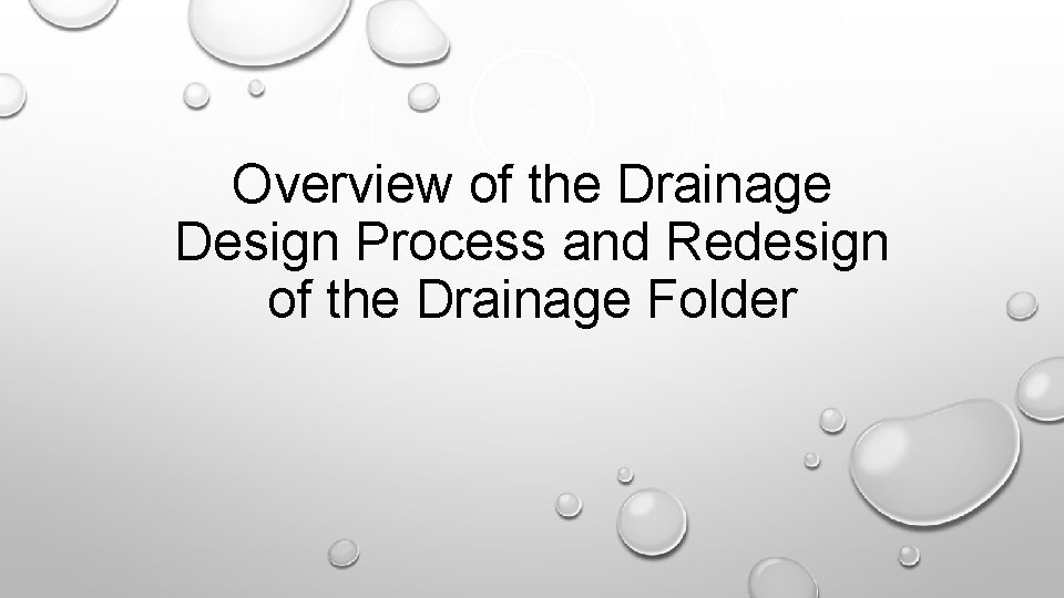 Overview of the Drainage Design Process and Redesign of the Drainage Folder