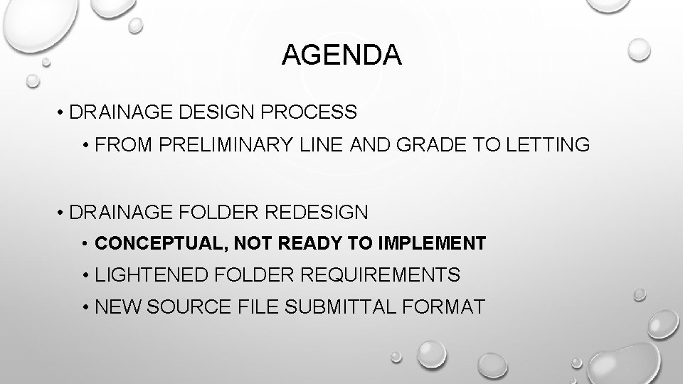 AGENDA • DRAINAGE DESIGN PROCESS • FROM PRELIMINARY LINE AND GRADE TO LETTING •