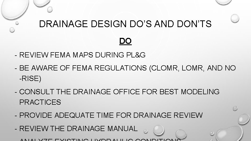 DRAINAGE DESIGN DO'S AND DON'TS DO - REVIEW FEMA MAPS DURING PL&G - BE