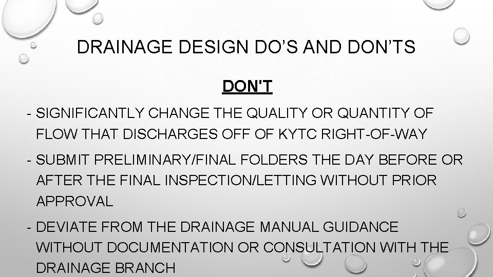 DRAINAGE DESIGN DO'S AND DON'TS DON'T - SIGNIFICANTLY CHANGE THE QUALITY OR QUANTITY OF