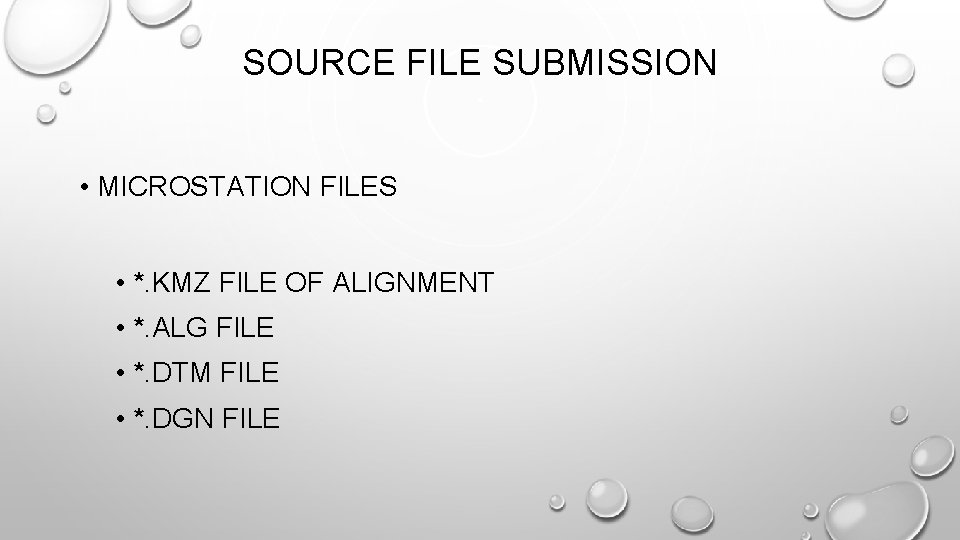 SOURCE FILE SUBMISSION • MICROSTATION FILES • *. KMZ FILE OF ALIGNMENT • *.