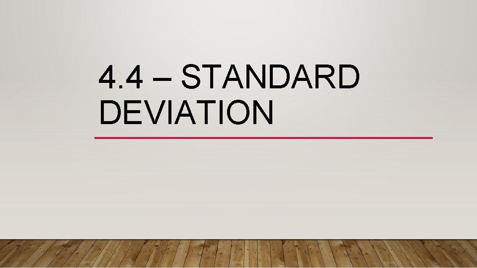 4. 4 – STANDARD DEVIATION