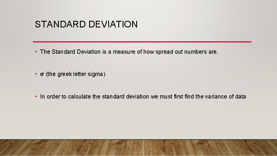 STANDARD DEVIATION • The Standard Deviation is a measure of how spread out numbers