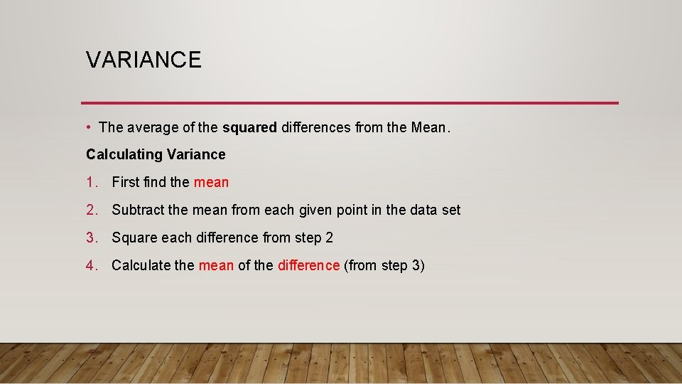 VARIANCE • The average of the squared differences from the Mean. Calculating Variance 1.