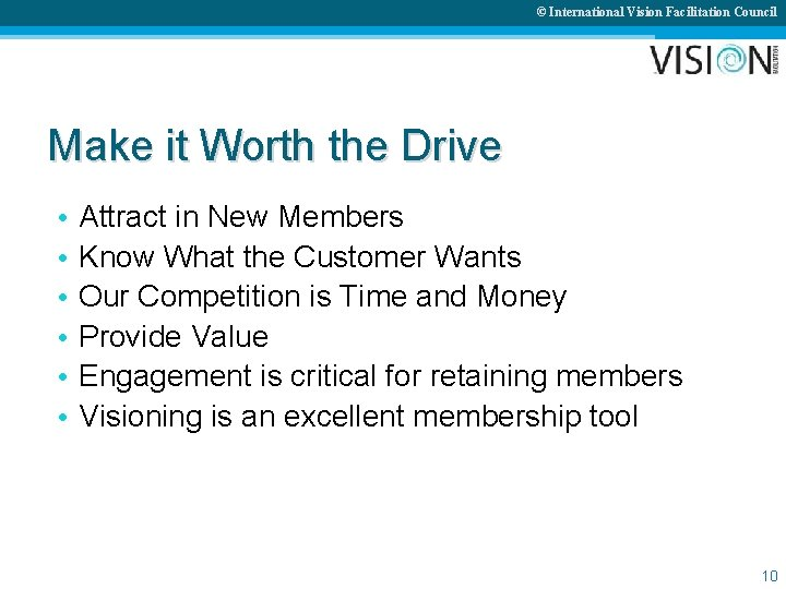 © International Vision Facilitation Council Make it Worth the Drive • • • Attract