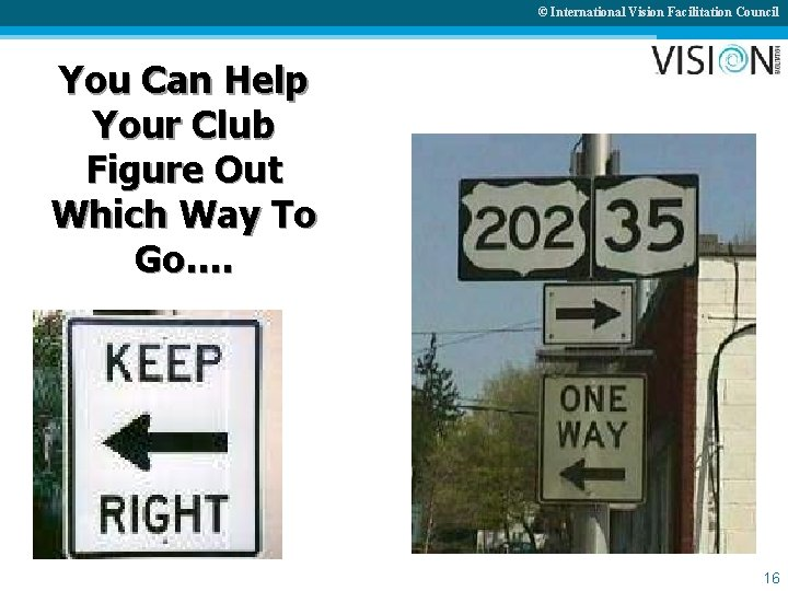 © International Vision Facilitation Council You Can Help Your Club Figure Out Which Way