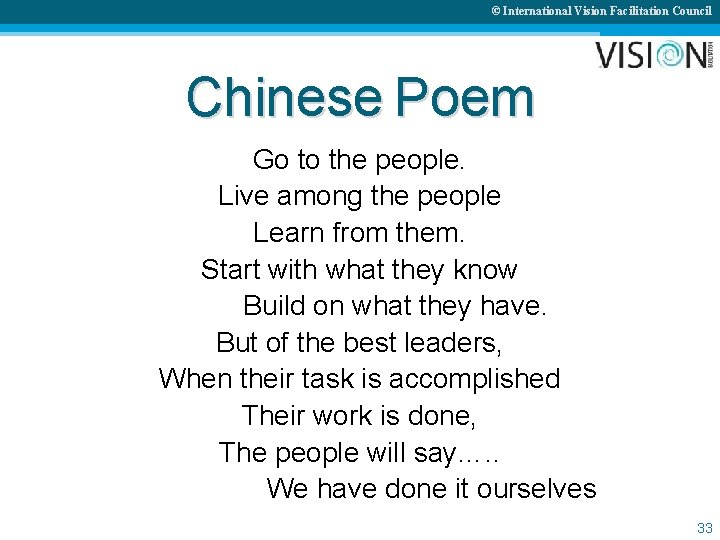 © International Vision Facilitation Council Chinese Poem Go to the people. Live among the