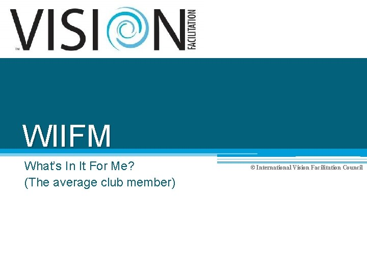 WIIFM What's In It For Me? (The average club member) © International Vision Facilitation