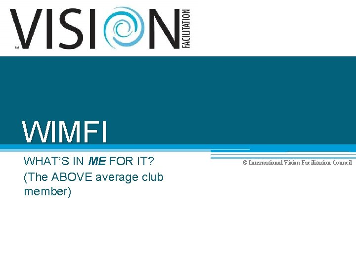 WIMFI WHAT'S IN ME FOR IT? (The ABOVE average club member) © International Vision