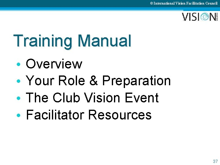 © International Vision Facilitation Council Training Manual • • Overview Your Role & Preparation