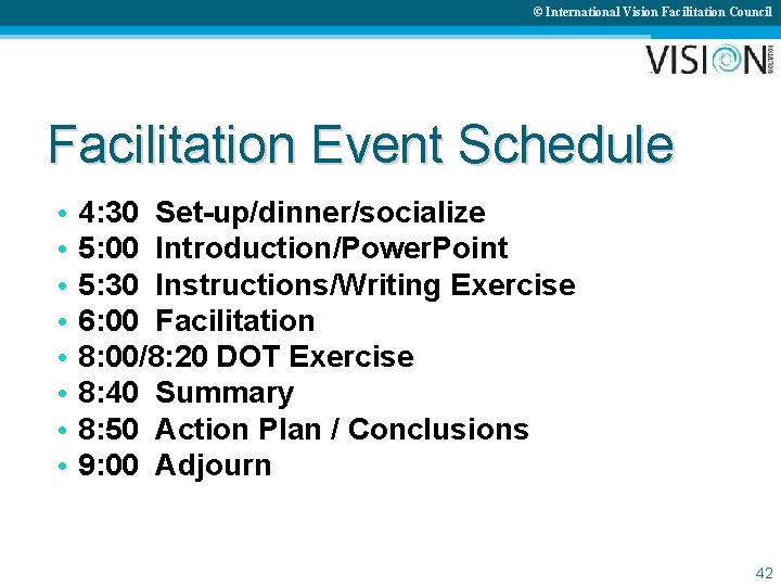 © International Vision Facilitation Council Facilitation Event Schedule • • 4: 30 Set-up/dinner/socialize 5: