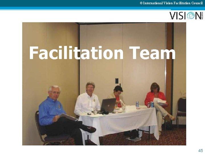 © International Vision Facilitation Council Facilitation Team 45