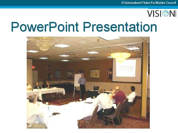 © International Vision Facilitation Council 47 Power. Point Presentation