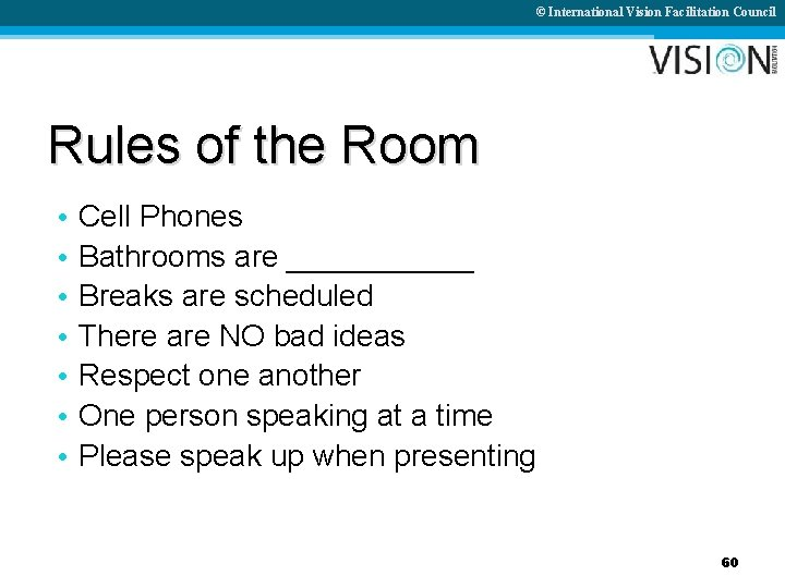 © International Vision Facilitation Council Rules of the Room • • Cell Phones Bathrooms